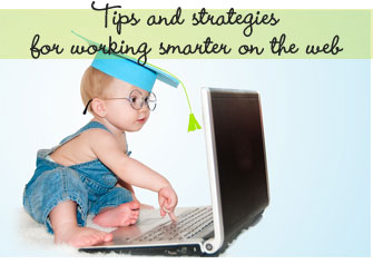 Tips and Strategies for Working Smarter on the Web